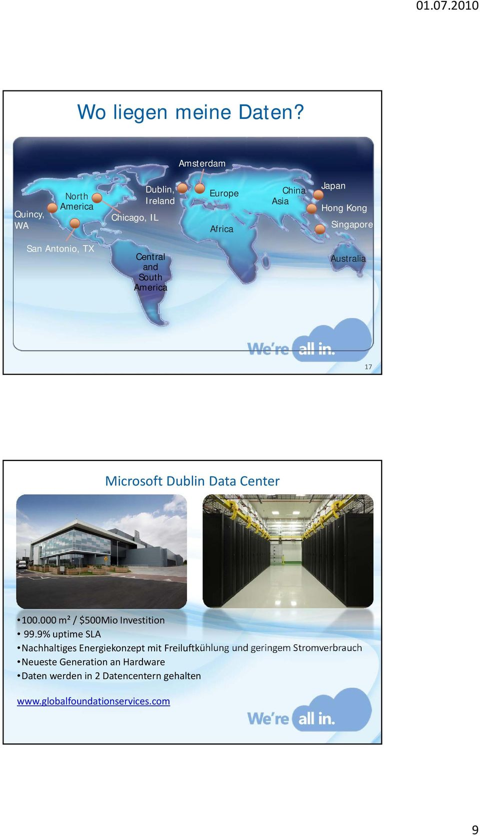 Singapore San Antonio, TX Central and South America Australia 17 Microsoft Dublin Data Center 100.