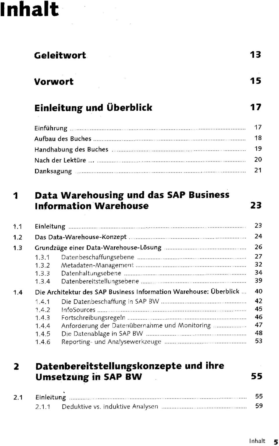 3.4 Datenbereitstellungsebene 39 1.4 Die Architektur des SAP Business Information Warehouse: Überblick... 40 1.4.1 Die Datenbeschaffung in SAP BW 42 1.4.2 InfoSources 45 1.4.3 Fortschreibungsregeln 46 1.