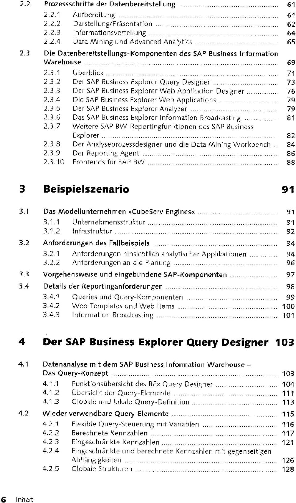 3.4 Die SAP Business Explorer Web Applications 79 2.3.5 Der SAP Business Explorer Analyzer 79 2.3.6 Das SAP Business Explorer Information Broadcasting 81 2.3.7 Weitere SAP BW-Reportingfunktionen des SAP Business Explorer 82 2.