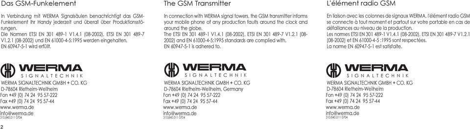 The GSM Transmitter In connection with WERMA signal towers, the GSM transmitter informs your mobile phone of any production faults around the clock and around the globe. The ETSI EN 301 48