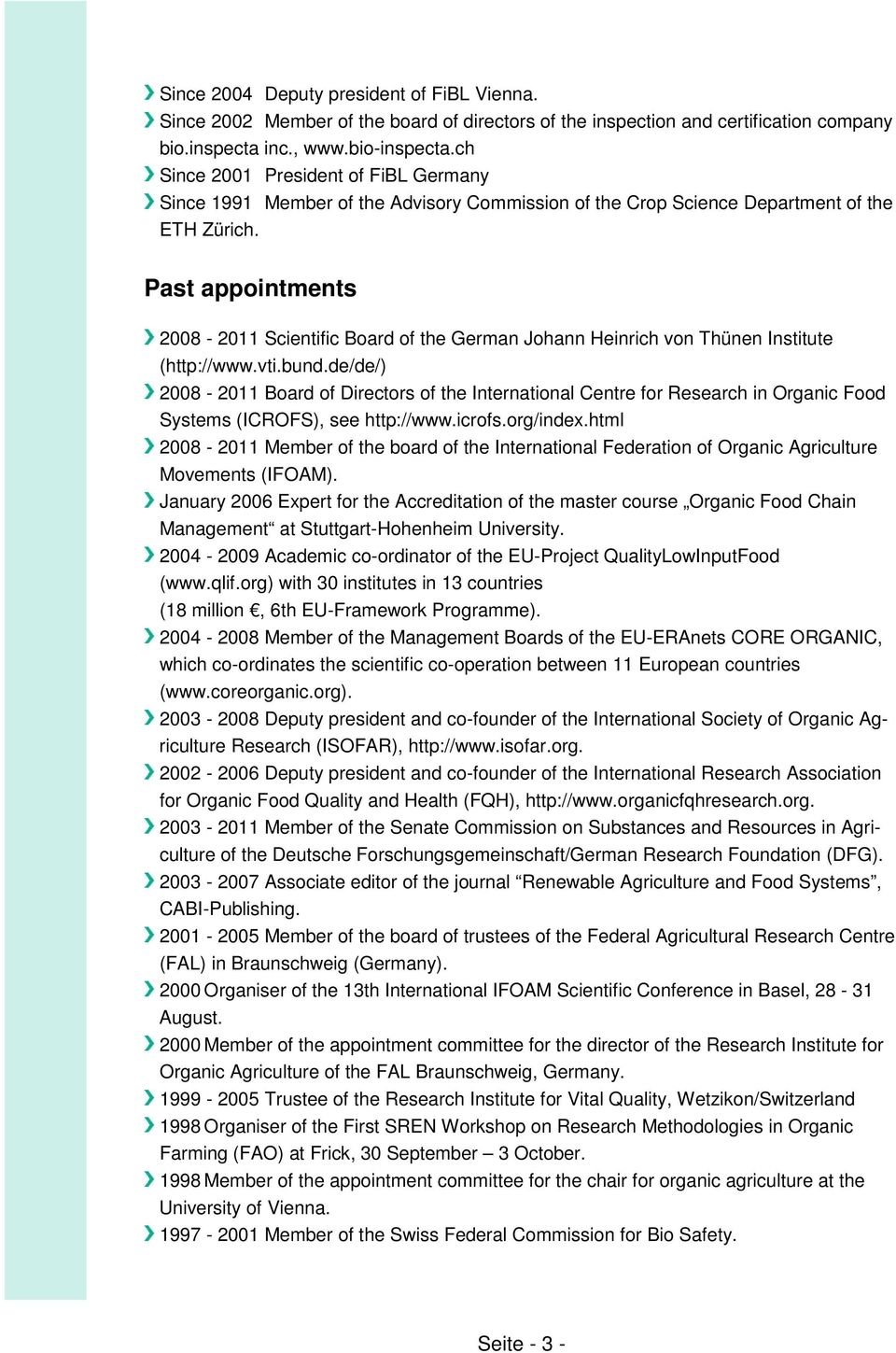 Past appointments 2008-2011 Scientific Board of the German Johann Heinrich von Thünen Institute (http://www.vti.bund.