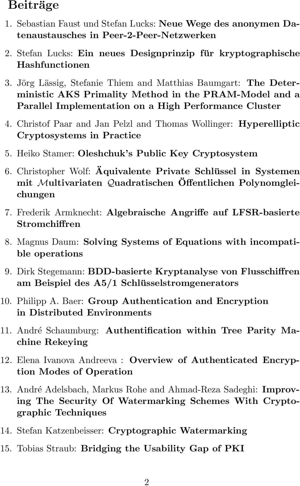 Christof Paar and Jan Pelzl and Thomas Wollinger: Hyperelliptic Cryptosystems in Practice 5. Heiko Stamer: Oleshchuk s Public Key Cryptosystem 6.