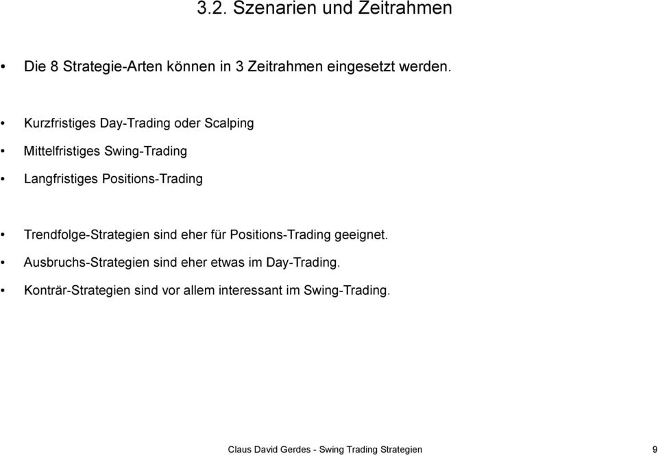 Positions-Trading Trendfolge-Strategien sind eher für Positions-Trading geeignet.