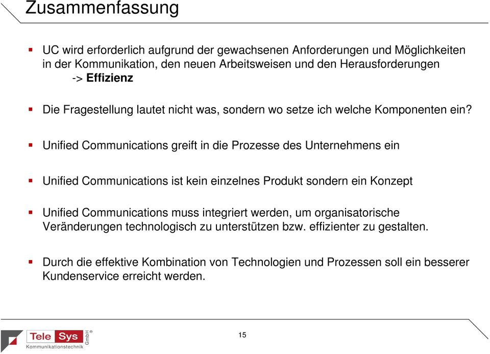 Unified Communications greift in die Prozesse des Unternehmens ein Unified Communications ist kein einzelnes Produkt sondern ein Konzept Unified Communications