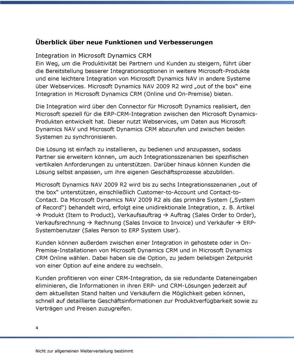 Microsoft Dynamics NAV 2009 R2 wird out of the box eine Integration in Microsoft Dynamics CRM (Online und On-Premise) bieten.