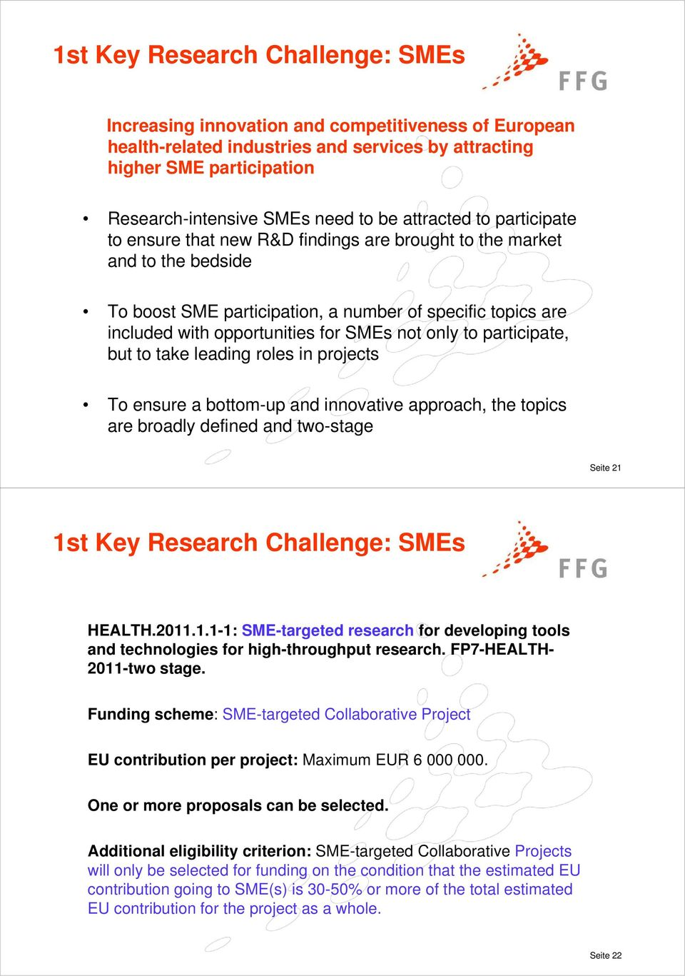 not only to participate, but to take leading roles in projects To ensure a bottom-up and innovative approach, the topics are broadly defined and two-stage Seite 21 1st Key Research Challenge: SMEs