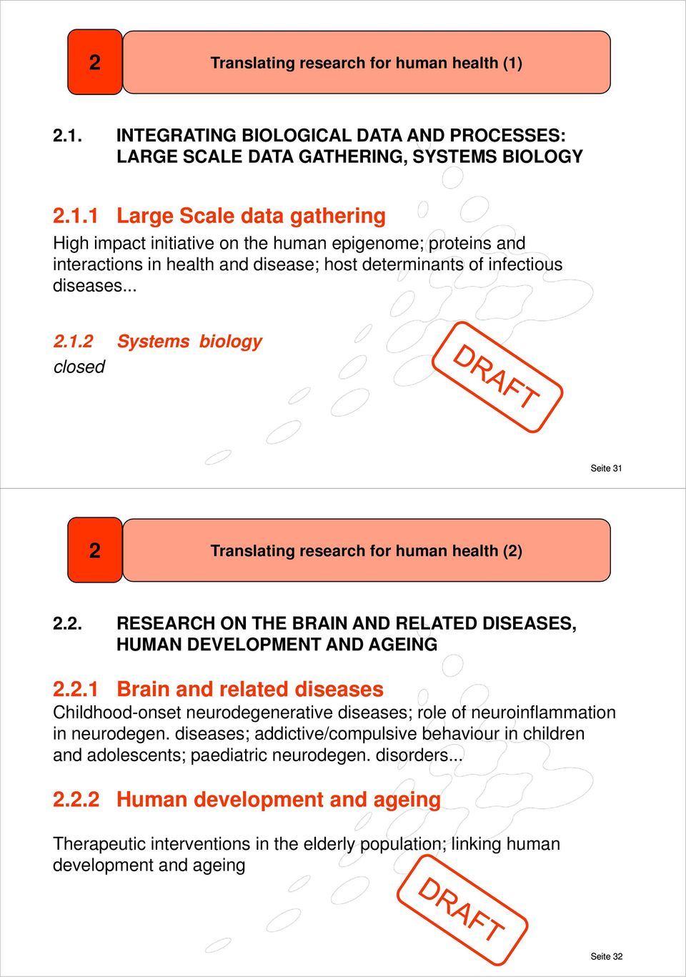 .. 2.1.2 Systems biology closed Seite 31 2 Translating research for human health (2) 2.2. RESEARCH ON THE BRAIN AND RELATED DISEASES, HUMAN DEVELOPMENT AND AGEING 2.2.1 Brain and related diseases Childhood-onset neurodegenerative diseases; role of neuroinflammation in neurodegen.