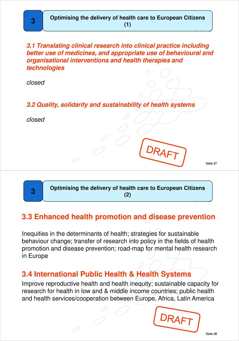 closed 3.2 Quality, solidarity and sustainability of health systems closed Seite 37 3 Optimising the delivery of health care to European Citizens (2) 3.