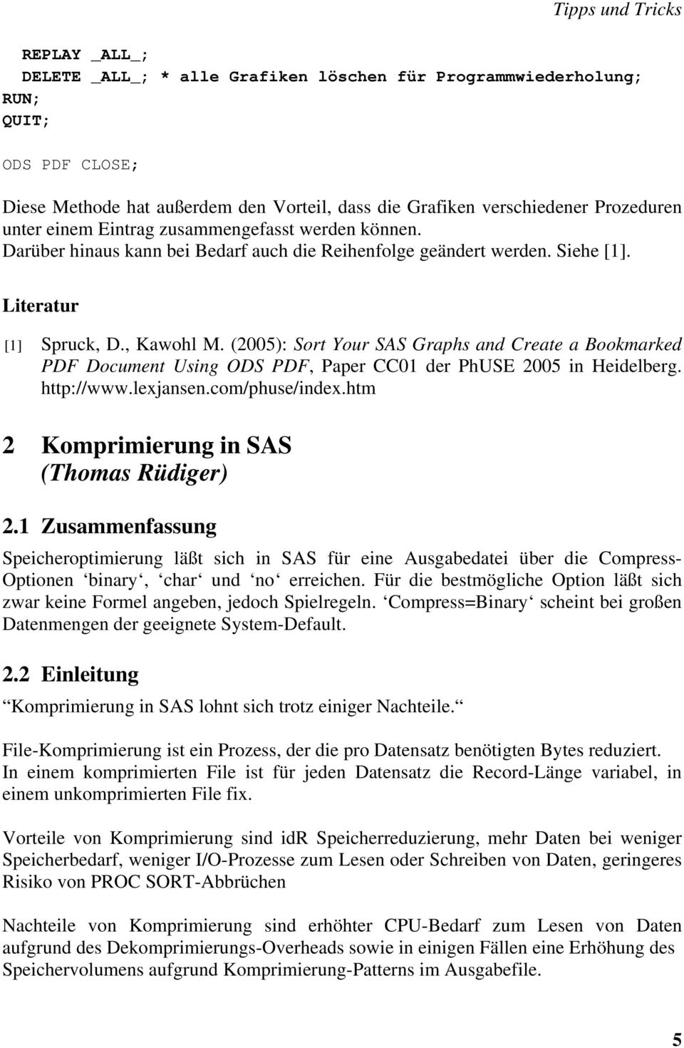 (2005): Sort Your SAS Graphs and Create a Bookmarked PDF Document Using ODS PDF, Paper CC01 der PhUSE 2005 in Heidelberg. http://www.lexjansen.com/phuse/index.