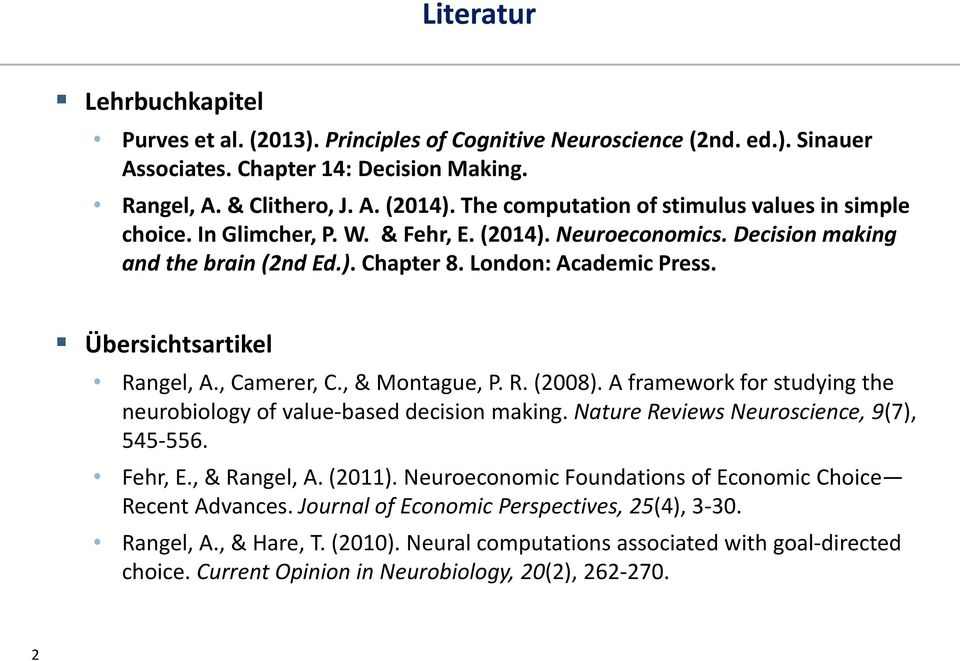 Übersichtsartikel Rangel, A., Camerer, C., & Montague, P. R. (2008). A framework for studying the neurobiology of value-based decision making. Nature Reviews Neuroscience, 9(7), 545-556. Fehr, E.