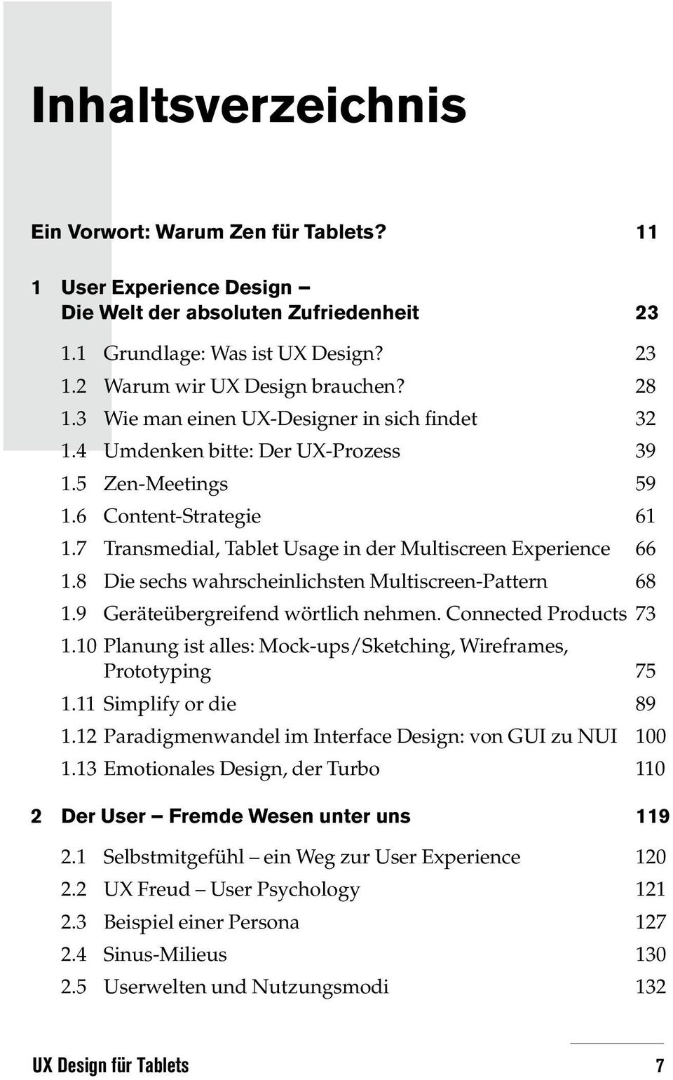 8 Die sechs wahrscheinlichsten Multiscreen-Pattern 68 1.9 Geräteübergreifend wörtlich nehmen. Connected Products 73 1.10 Planung ist alles: Mock-ups/Sketching, Wireframes, Prototyping 75 1.