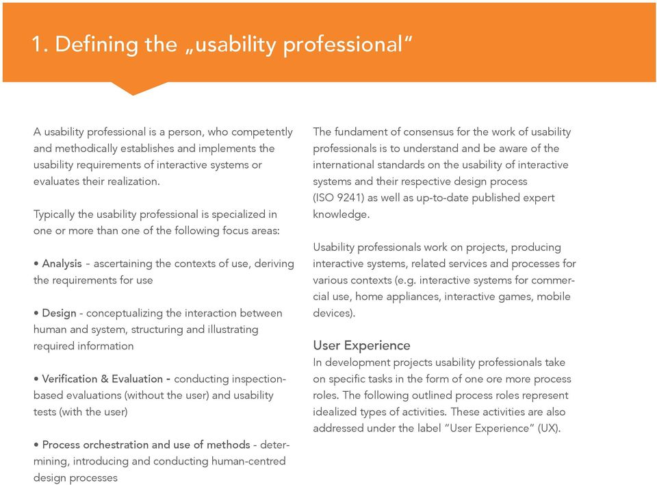 Typically the usability professional is specialized in one or more than one of the following focus areas: Analysis - ascertaining the contexts of use, deriving the requirements for use Design -
