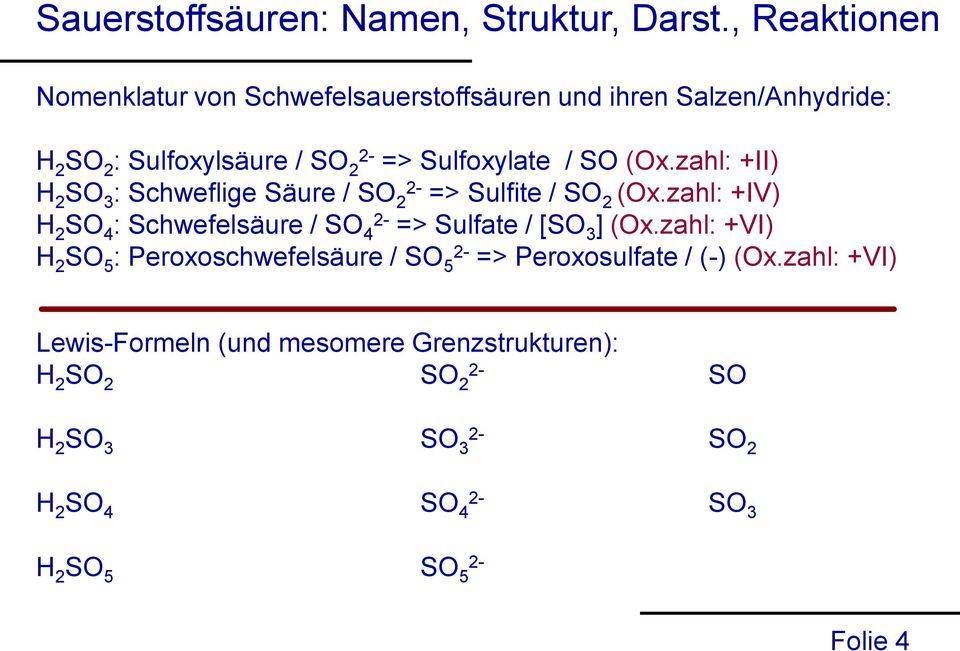 zahl: +IV) H 2 SO 4 : Schwefelsäure / SO 4 => Sulfate / [SO 3 ] (Ox.
