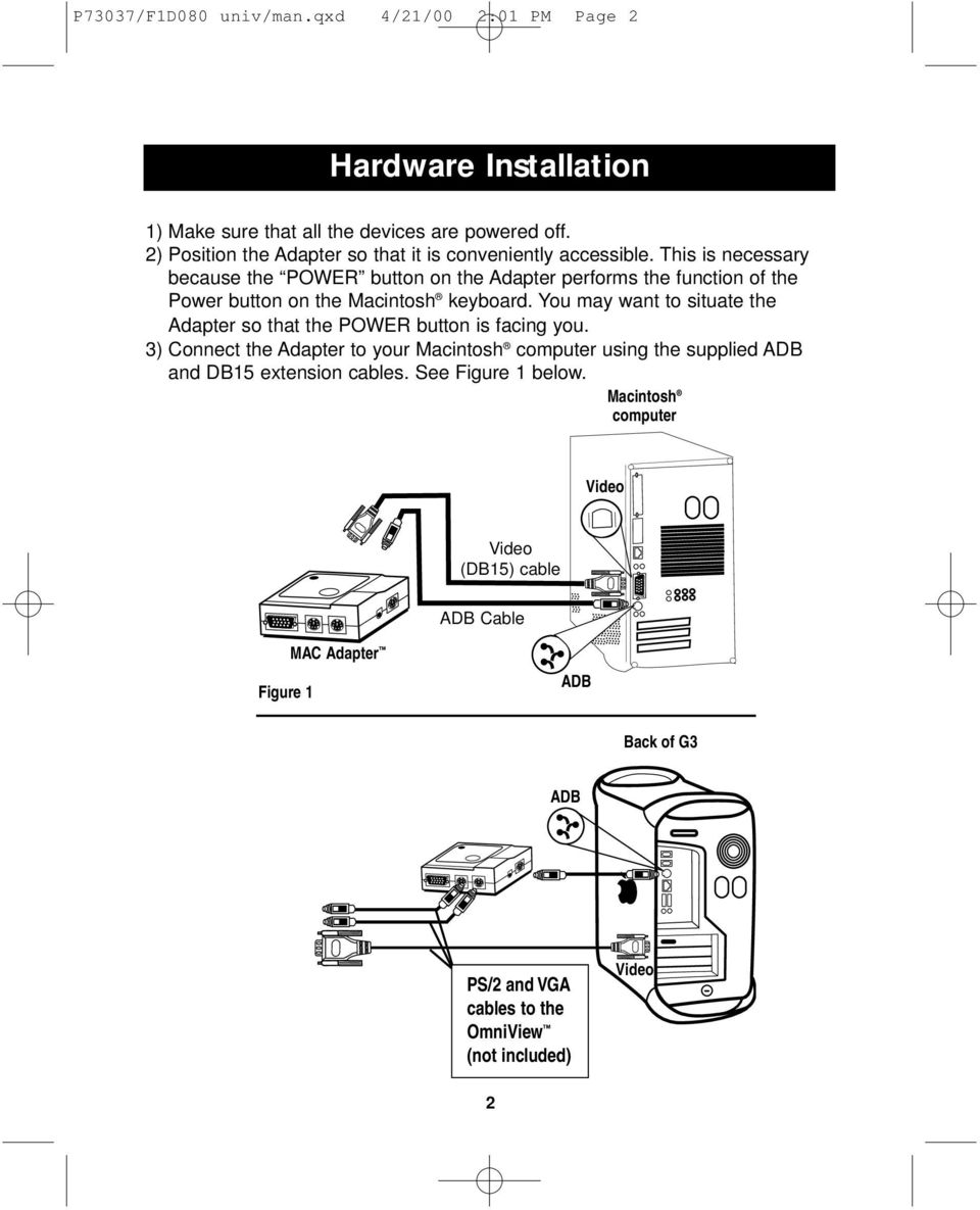 This is necessary because the POWER button on the Adapter performs the function of the Power button on the Macintosh keyboard.