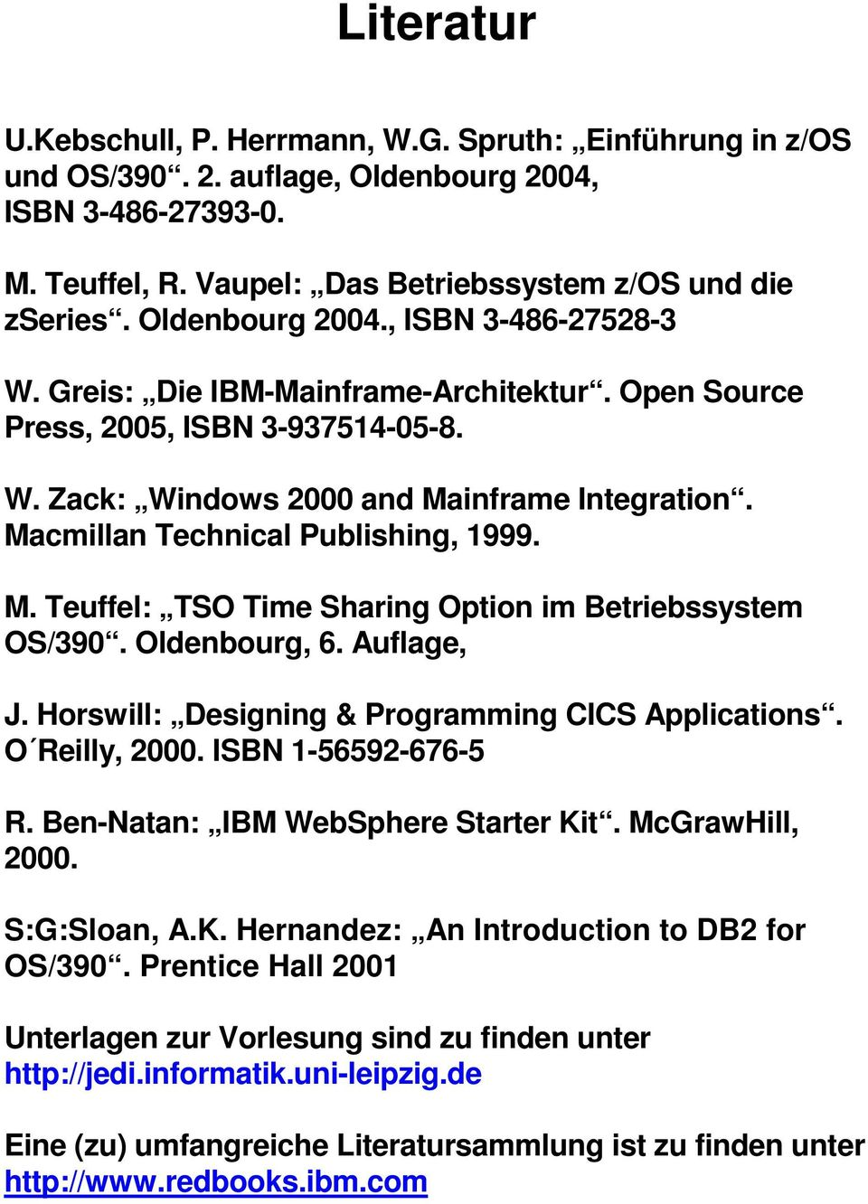Macmillan Technical Publishing, 1999. M. Teuffel: TSO Time Sharing Option im Betriebssystem OS/390. Oldenbourg, 6. Auflage, J. Horswill: Designing & Programming CICS Applications. O Reilly, 2000.