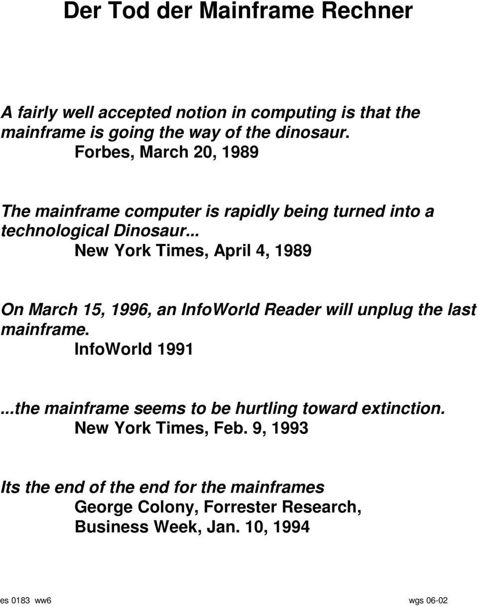.. New York Times, April 4, 1989 On March 15, 1996, an InfoWorld Reader will unplug the last mainframe. InfoWorld 1991.