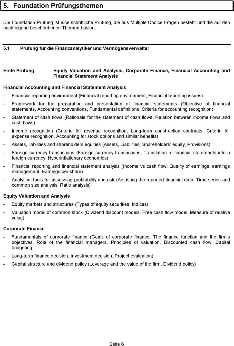 and Financial Statement Analysis - Financial reporting environment (Financial reporting environment, Financial reporting issues) - Framework for the preparation and presentation of financial