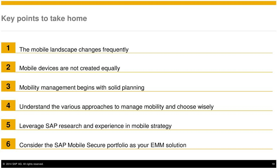 approaches to manage mobility and choose wisely 5 Leverage SAP research and experience in mobile