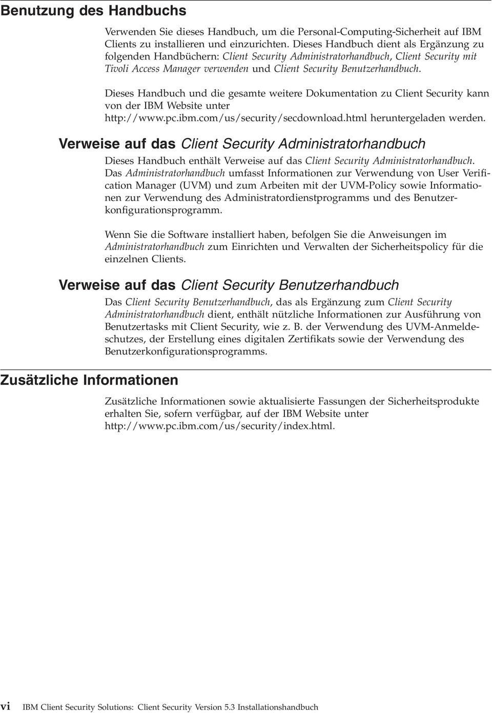 Dieses Handbuch und die gesamte weitere Dokumentation zu Client Security kann on der IBM Website unter http://www.pc.ibm.com/us/security/secdownload.html heruntergeladen werden.