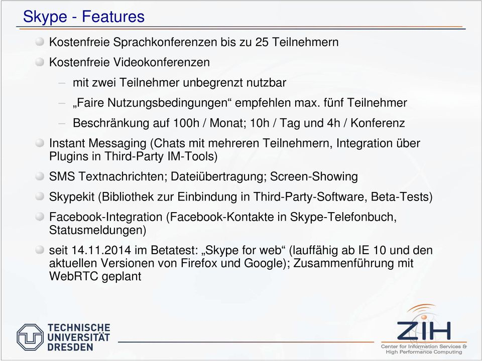 SMS Textnachrichten; Dateiübertragung; Screen-Showing Skypekit (Bibliothek zur Einbindung in Third-Party-Software, Beta-Tests) Facebook-Integration (Facebook-Kontakte in