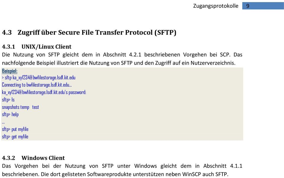 Beispiel: > sftp ka_xy1234@bwfilestorage.lsdf.kit.edu Connecting to bwfilestorage.lsdf.kit.edu... ka_xy1234@bwfilestorage.lsdf.kit.edu's password: sftp> ls snapshots temp test sftp> help sftp> put myfile sftp> get myfile 4.