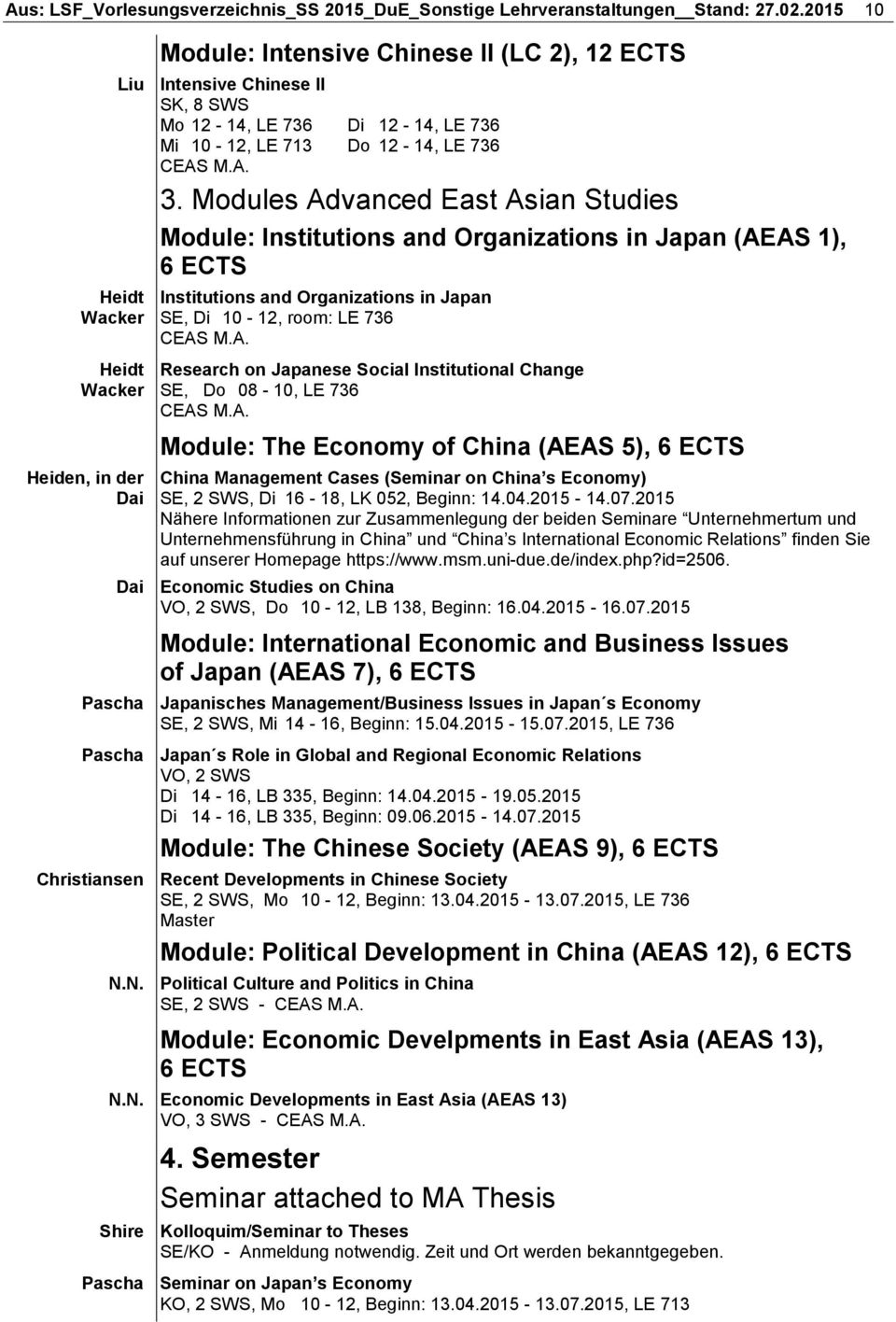 736 CEAS M.A. 3. Modules Advanced East Asian Studies Module: Institutions and Organizations in Japan (AEAS 1), 6 ECTS Institutions and Organizations in Japan SE, Di 10-12, room: LE 736 CEAS M.A. Research on Japanese Social Institutional Change SE, Do 08-10, LE 736 CEAS M.