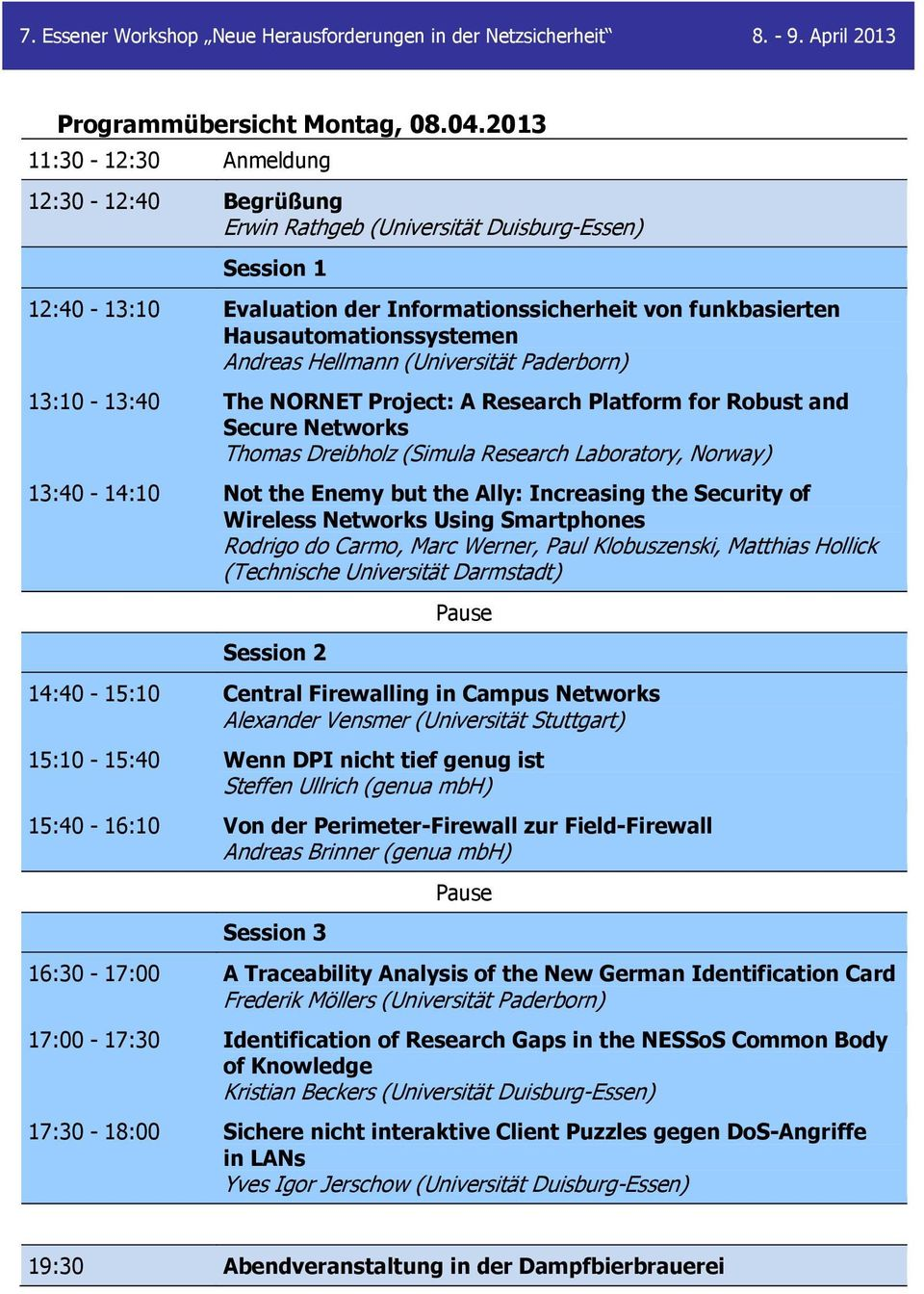 Andreas Hellmann (Universität Paderborn) 13:10-13:40 The NORNET Project: A Research Platform for Robust and Secure Networks Thomas Dreibholz (Simula Research Laboratory, Norway) 13:40-14:10 Not the