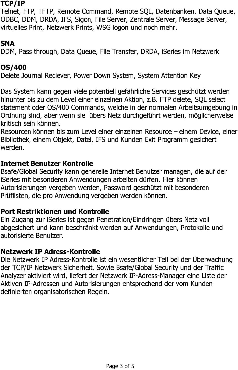 SNA DDM, Pass through, Data Queue, File Transfer, DRDA, iseries im Netzwerk OS/400 Delete Journal Reciever, Power Down System, System Attention Key Das System kann gegen viele potentiell gefährliche