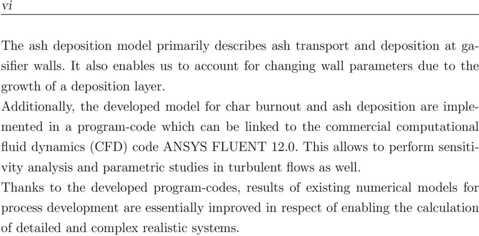 Additionally, the developed model for char burnout and ash deposition are implemented in a program-code which can be linked to the commercial computational fluid dynamics