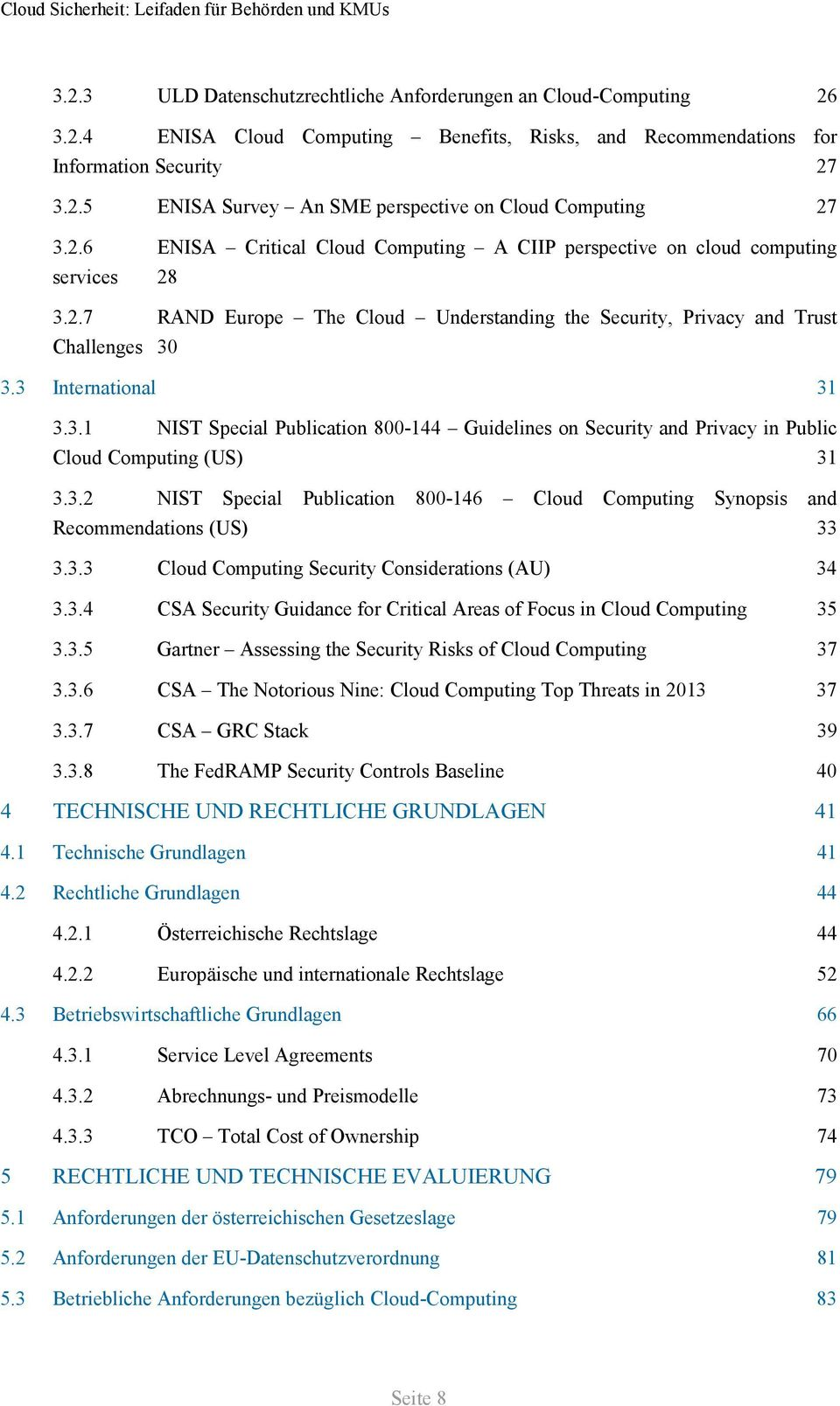 3 International 31 3.3.1 NIST Special Publication 800-144 Guidelines on Security and Privacy in Public Cloud Computing (US) 31 3.3.2 NIST Special Publication 800-146 Cloud Computing Synopsis and Recommendations (US) 33 3.