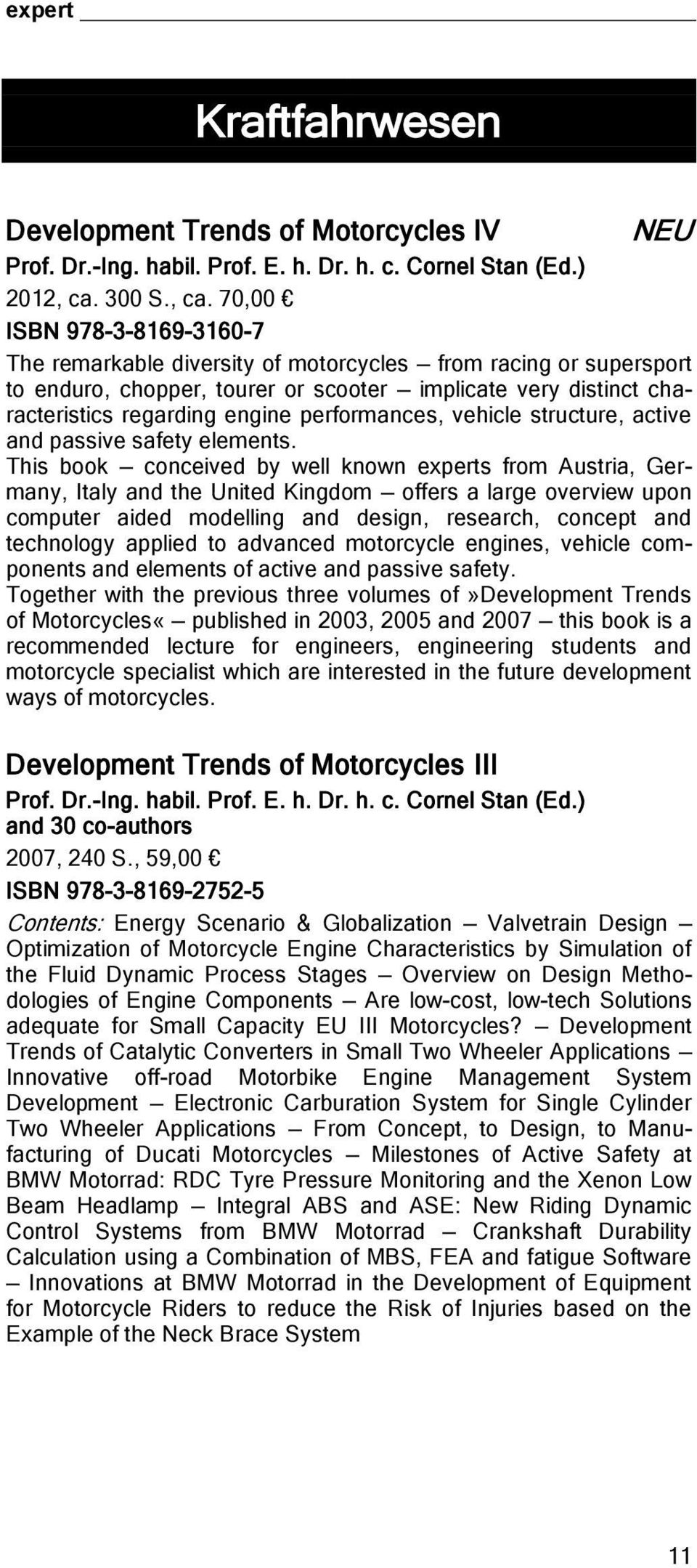 70,00 ISBN 978-3-8169-3160-7 The remarkable diversity of motorcycles from racing or supersport to enduro, chopper, tourer or scooter implicate very distinct characteristics regarding engine
