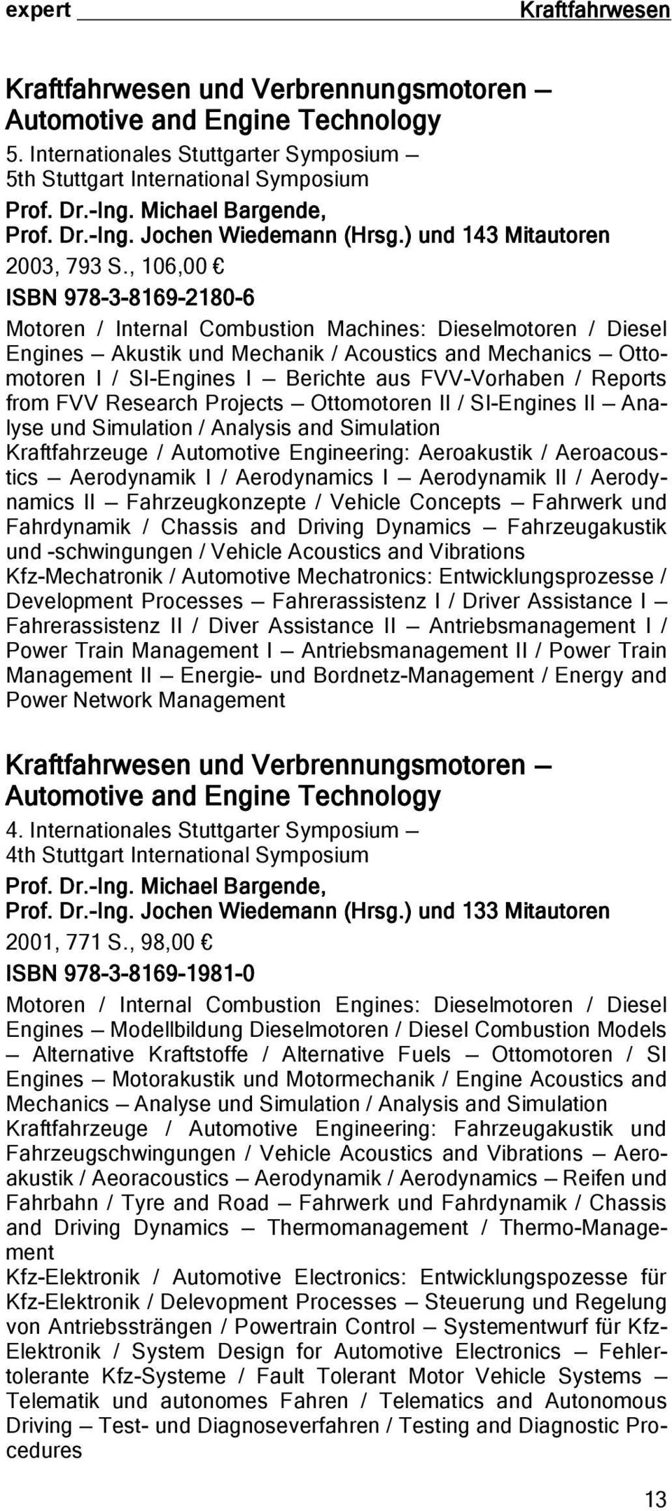 , 106,00 ISBN 978-3-8169-2180-6 Motoren / Internal Combustion Machines: Dieselmotoren / Diesel Engines Akustik und Mechanik / Acoustics and Mechanics Ottomotoren I / SI-Engines I Berichte aus