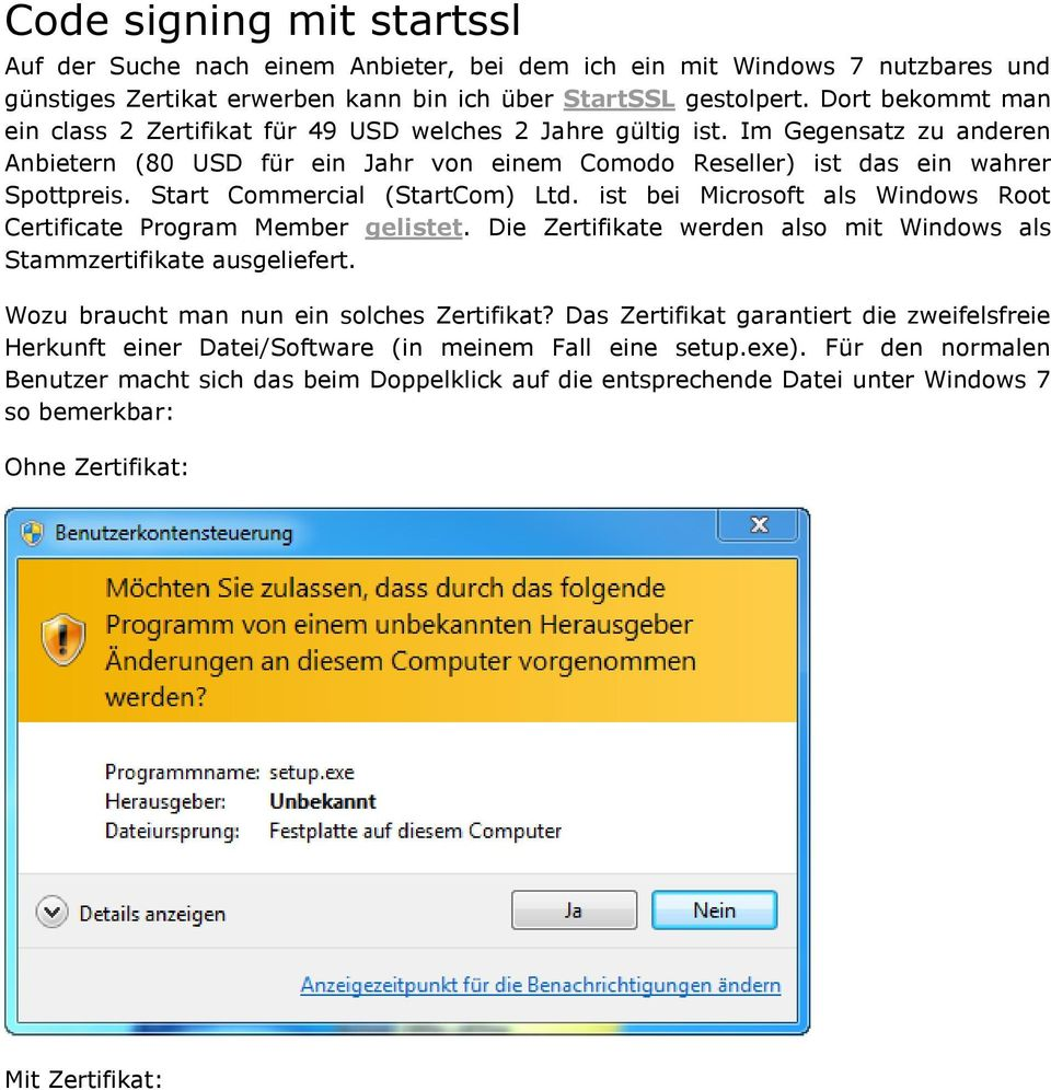 Start Commercial (StartCom) Ltd. ist bei Microsoft als Windows Root Certificate Program Member gelistet. Die Zertifikate werden also mit Windows als Stammzertifikate ausgeliefert.