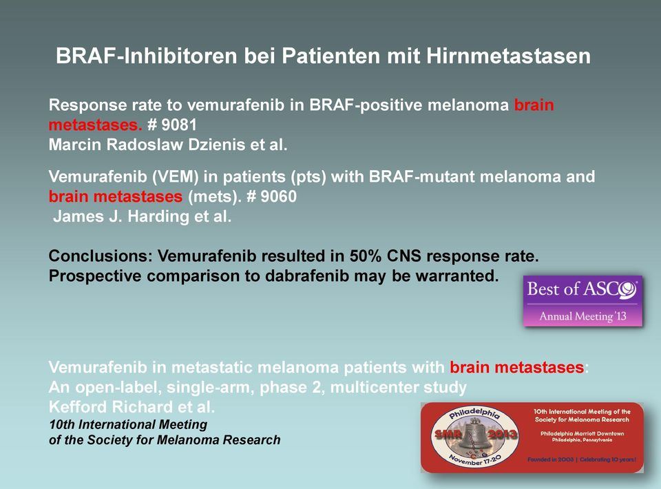 Harding et al. Conclusions: Vemurafenib resulted in 50% CNS response rate. Prospective comparison to dabrafenib may be warranted.