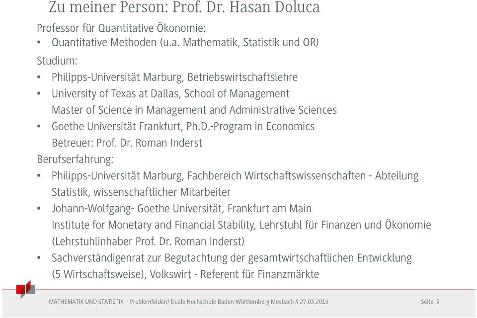 School of Management Master of Science in Management and Administrative Sciences Goethe Universität Frankfurt, Ph.D.-Program in Economics Betreuer: Prof. Dr.