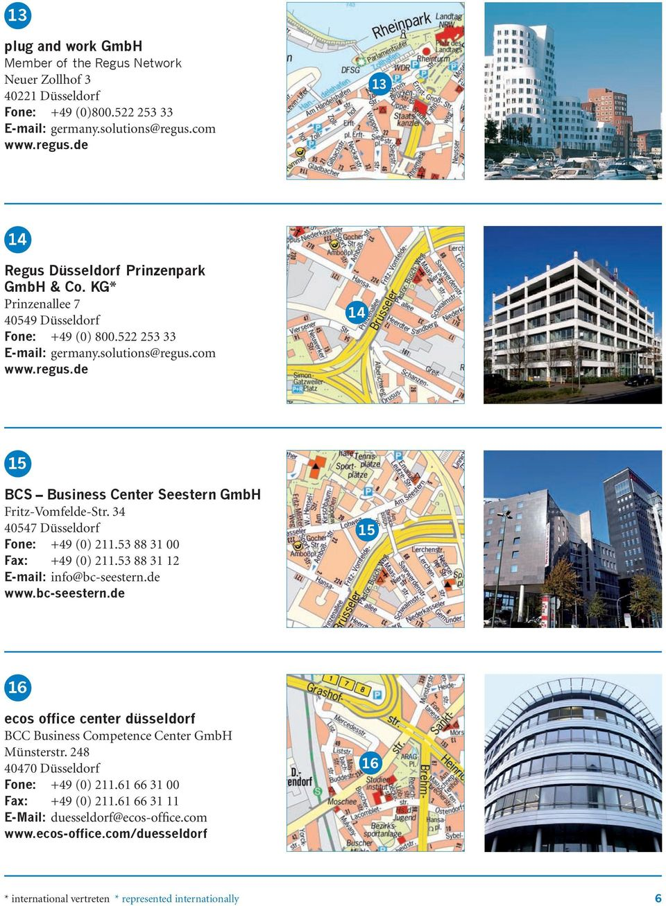 53 88 31 12 E-mail: info@bc-seestern.de www.bc-seestern.de 15 16 ecos office center düsseldorf BCC Business Competence Center GmbH Münsterstr.