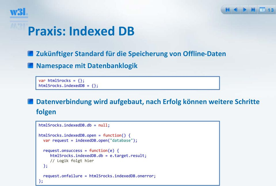 "indexeddb.db = null; html5rocks.indexeddb.open = function() { var request = indexeddb.open(""database""); request."