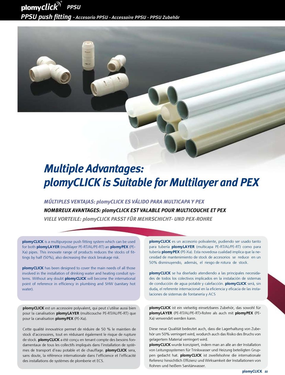 used for both plomylayer (multilayer PE-RT/AL/PE-RT) an plomypex (PE- Xa) pipes. This innovate range of products reduces the stocks of fittings by half (50%), also decreasing the stock breakage risk.