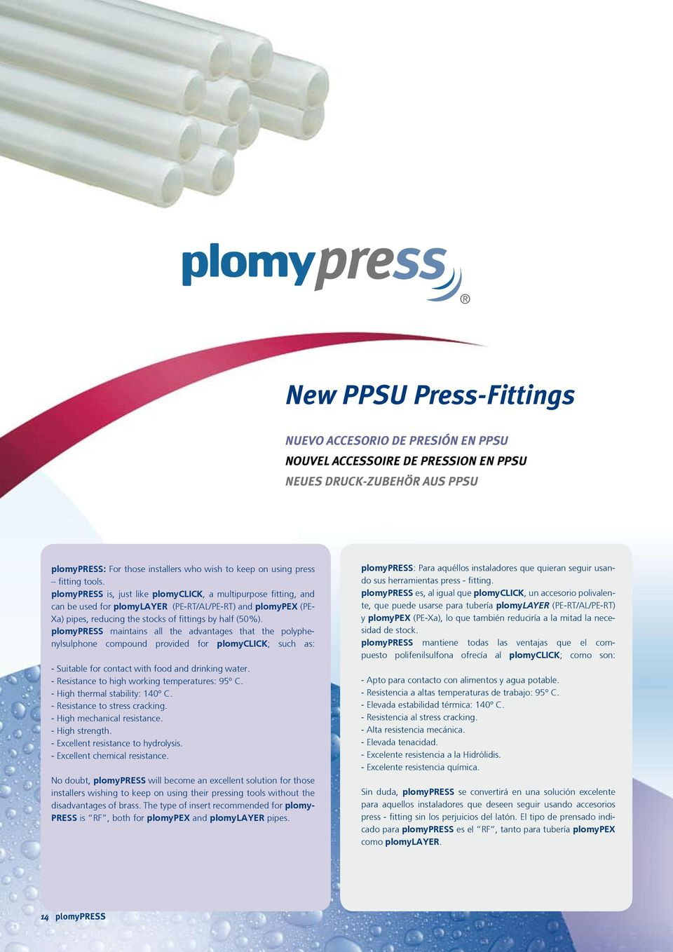 plomypress maintains all the advantages that the polyphenylsulphone compound provided for plomyclick; such as: - Suitable for contact with food and drinking water.