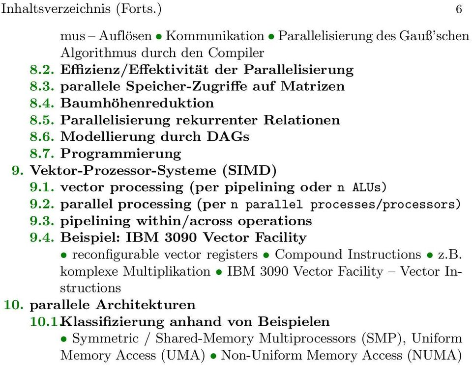 vector processing (per pipelining oder n ALUs) 9.2. parallel processing (per n parallel processes/processors) 9.3. pipelining within/across operations 9.4.
