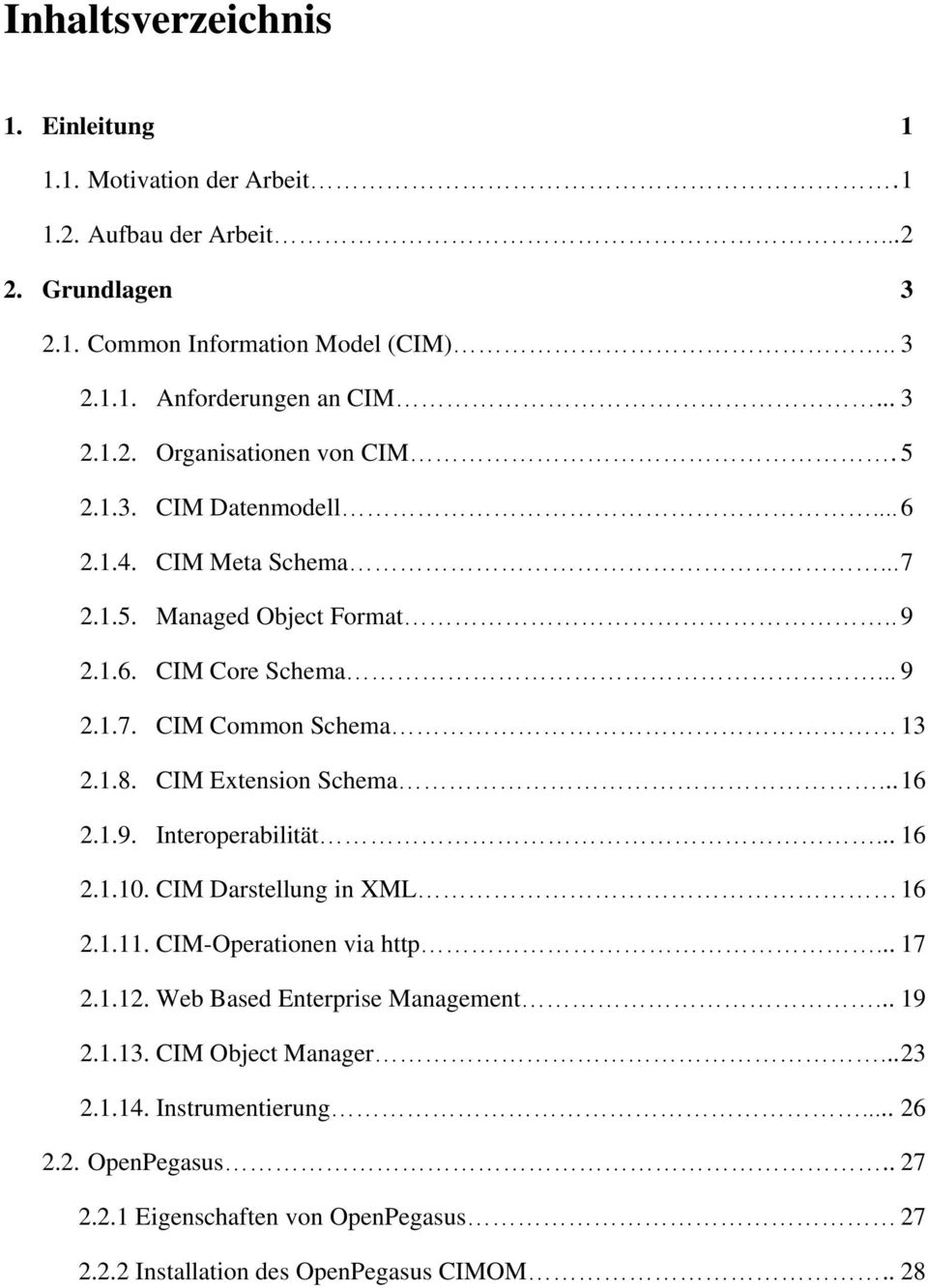 1.8. CIM Extension Schema... 16 2.1.9. Interoperabilität... 16 2.1.10. CIM Darstellung in XML 16 2.1.11. CIM-Operationen via http... 17 2.1.12. Web Based Enterprise Management.