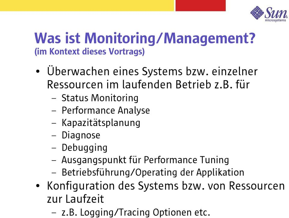 z.b. für Status Monitoring Performance Analyse Kapazitätsplanung Diagnose Debugging