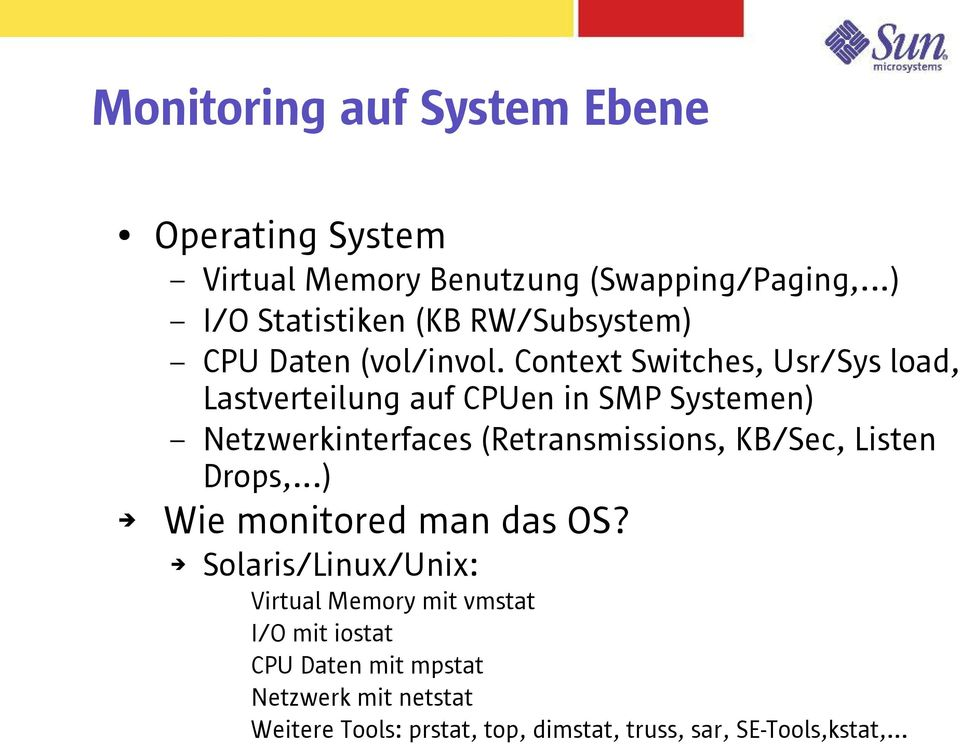 Context Switches, Usr/Sys load, Lastverteilung auf CPUen in SMP Systemen) Netzwerkinterfaces (Retransmissions, KB/Sec,