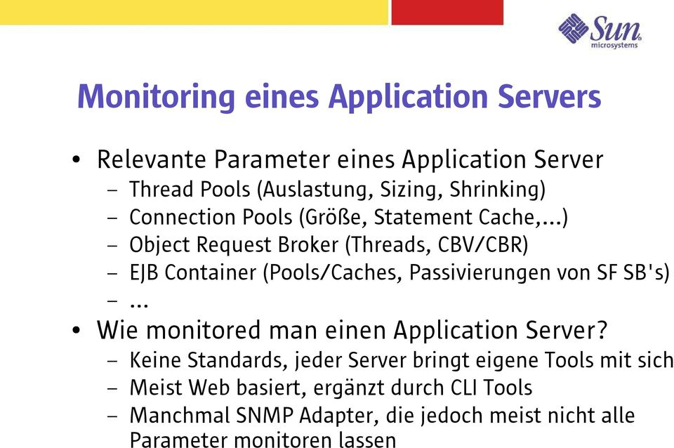 ..) Object Request Broker (Threads, CBV/CBR) EJB Container (Pools/Caches, Passivierungen von SF SB's).