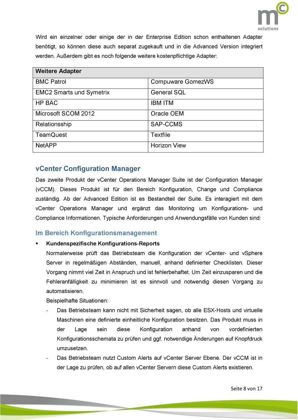 General SQL IBM ITM Oracle OEM SAP-CCMS Textfile Horizon View vcenter Configuration Manager Das zweite Produkt der vcenter Operations Manager Suite ist der Configuration Manager (vccm).