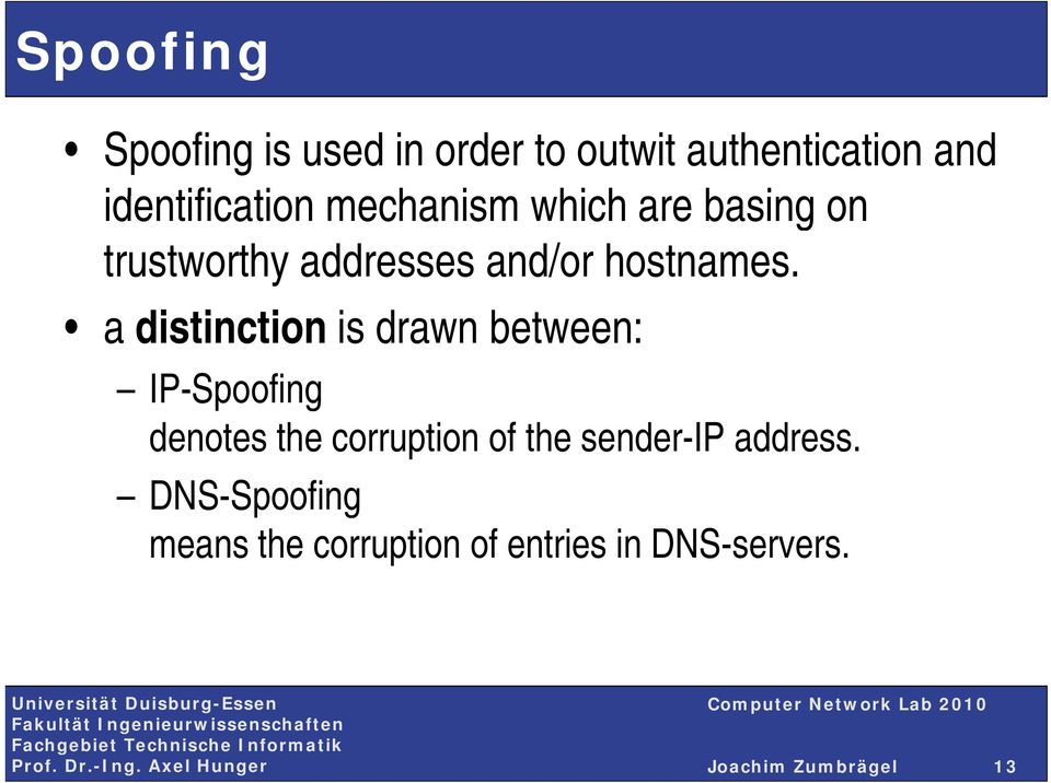 a distinction is drawn between: IP-Spoofing denotes the corruption of the sender-ip