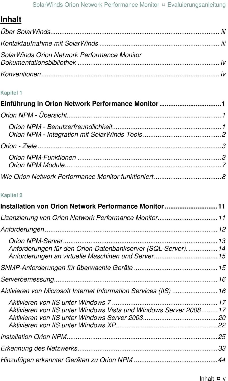 .. 1 Orion NPM - Benutzerfreundlichkeit... 1 Orion NPM - Integration mit SolarWinds Tools... 2 Orion - Ziele... 3 Orion NPM-Funktionen... 3 Orion NPM Module.