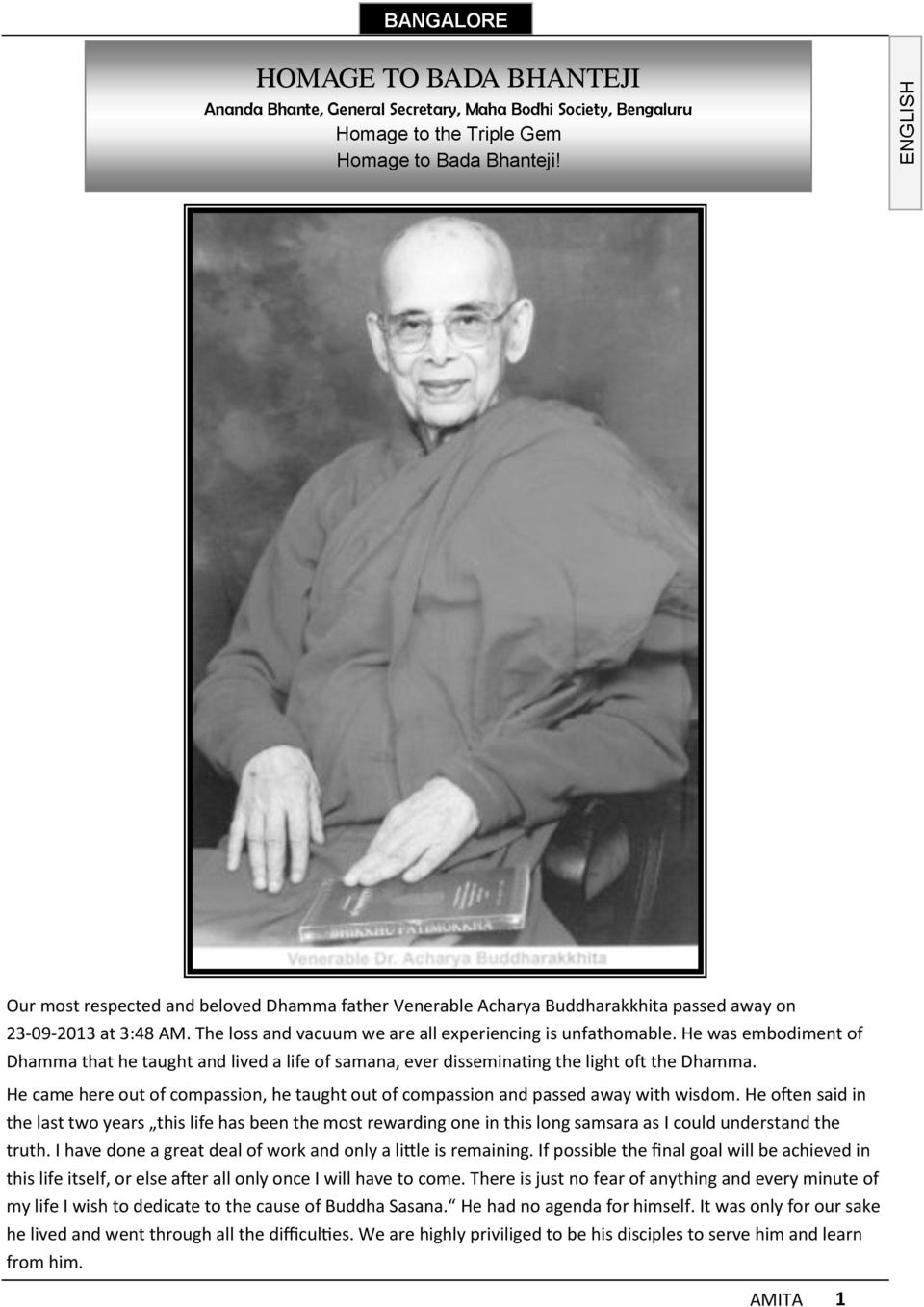 He was embodiment of Dhamma that he taught and lived a life of samana, ever dissemina ng the light o the Dhamma.