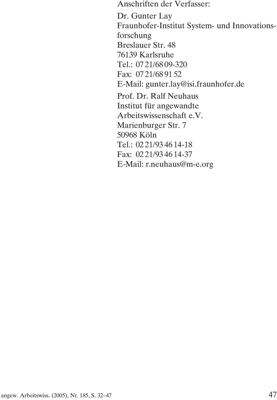 : 07 21/68 09-320 Fax: 07 21/68 91 52 E-Mail: gunter.lay@isi.fraunhofer.de Prof. Dr.