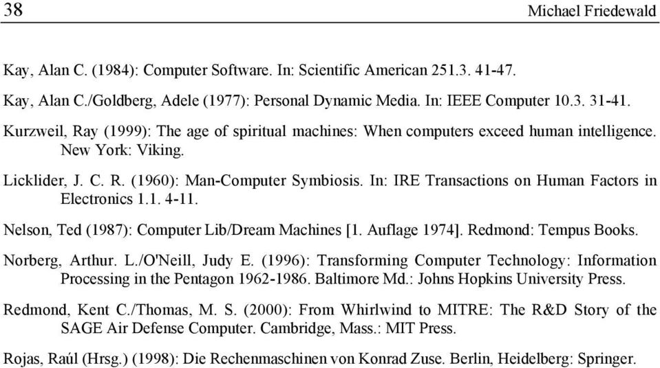 In: IRE Transactions on Human Factors in Electronics 1.1. 4-11. Nelson, Ted (1987): Computer Lib/Dream Machines [1. Auflage 1974]. Redmond: Tempus Books. Norberg, Arthur. L./O'Neill, Judy E.